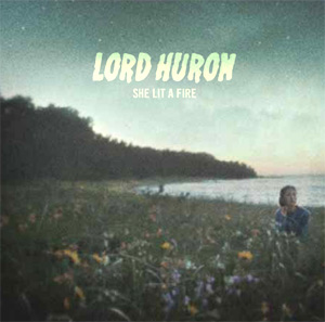 Lord Huron Announces New Single 'She Lit A Fire' 23rd September 2013