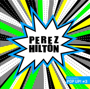 Perez Hilton's Pop Up! #3 Compilation Feat Icona Pop, Ms Mr, Plus Many More Out December 3rd 2013