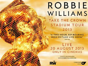 Robbie Williams' Take The Crown Stadium Tour To Be Broadcast Live Into Cinemas On August 20th 2013