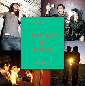 The Kills Announce Dream And Drive, A Book Of Photographs By Photographer Kenneth Cappello