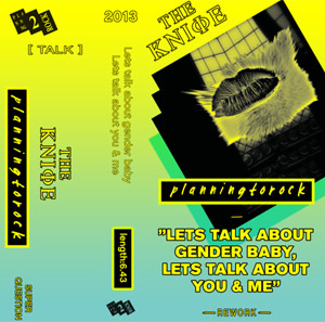 The Knife Announce New Single 'Let's Talk About Gender Baby, Let's Talk About You And Me' Out October 14th 2013