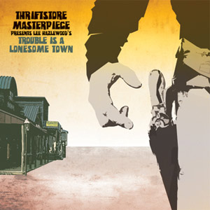 Thriftstore Masterpiece Release Trouble Is A Lonesome Town July 2013
