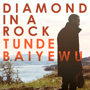 Tunde Baiyewu Announces New Album 'Diamond In A Rock ' March 4th 2013