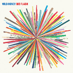 Wild Honey Announce New Album 'Big Flash' Released 15th April 2013