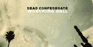 Dead Confederate Wrecking Ball Album
