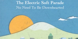 Electric Soft Parade No Need to be Downhearted Album