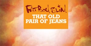 Fatboy Slim, That Old Pair Of Jeans,