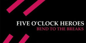 Five O'Clock Heroes Bend To The Breaks Album
