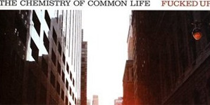 Fucked Up The Chemistry Of Common Life Album