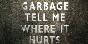 Garbage Tell me where it hurts Single