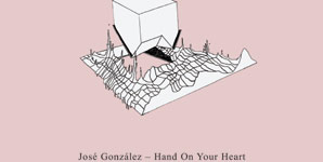 Jose Gonzalez, Hand On Your Heart,