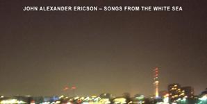 John Alexander Ericson Songs From The White Sea Album