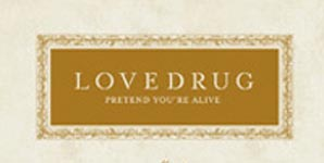 Lovedrug Pretend You're Alive Album