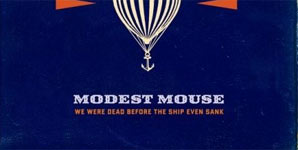 Modest Mouse We Were Dead Before The Ship Even Sank Album