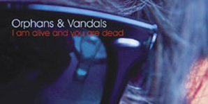 Orphans & Vandals I Am Alive And You Are Dead Album