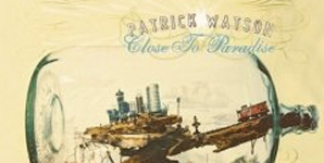 Patrick Watson Close to Paradise Album