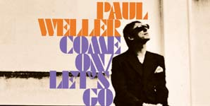 Paul Weller - Come On / Let's Go - Video Stream