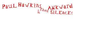 Paul Hawkins & thee Awkward Silences Apologies to the Enlightenment Album