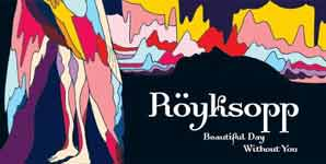 Royksopp Beautiful Day Without You Single