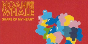 Noah and the Whale Shape Of My Heart Single