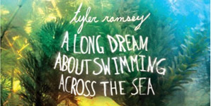 Tyler Ramsey A Long Dream About Swimming Across The Sea Album
