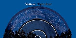 Vetiver Tight Knit Album